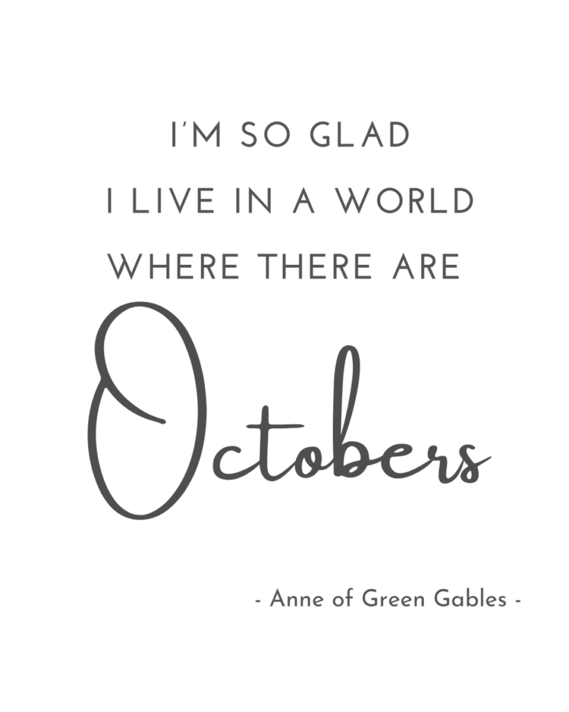 anne of green gables october quote, anne of green gables fall quote, fall quote printable, october printable quote, free fall printable, modern simple quote fall printable, montgomery quote fall, montgomery quote autumn, montgomery quote fall, I'm so glad I live in a world where there are Octobers.